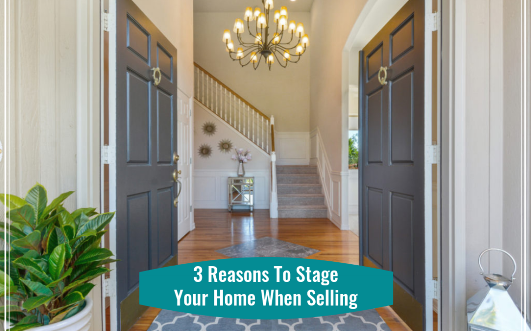 3 Reasons to Stage Your Home When Selling